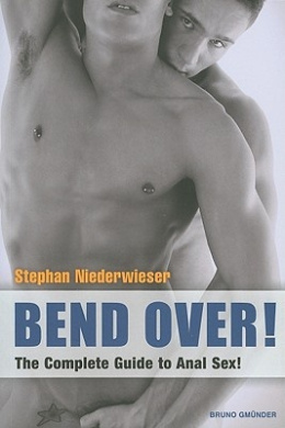Bend Over!: The Complete Guide to Anal Sex!