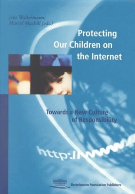 Protecting Our Children on the Internet: Towards a New Culture of Responsibility