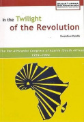 In the Twilight of the Revolution. the Pan Africanist Congress of Azania (South Africa) 1959-1994