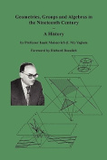 Geometries, Groups and Algebras in the Nineteenth Century - A History