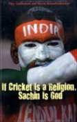 If Cricket is Religion, Sachin is God