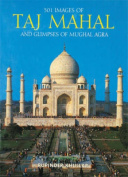 501 Images of the Taj Mahal and Glimpses of Mughal Agra