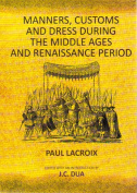 Manners, Customs and Dress During the Middle Ages and Renaissance Period