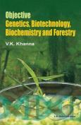 Objective Genetics, Biotechnology, Biochemistry and Forestry
