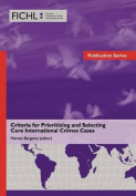 Criteria for Prioritizing and Selecting Core International Crimes Cases