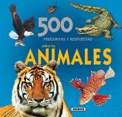 500 Preguntas y Respuestas Sobre los Animales  [Spanish]