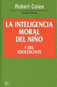 La Inteligencia Moral del Nino y del Adolescente [Spanish]