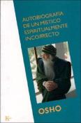 Autobiografia de Un Mistico Espiritualmente Incorrecto [Spanish]