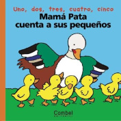 Mama Pata Cuenta a Sus Pequenos = Mother Duck Counts to Her Young [Board Book] [Spanish]