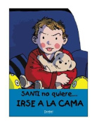 Santi No Quiere Irse a la Cama = Santi Doesn't Want to Go to Bed [Spanish]
