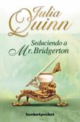 Seduciendo a Mr. Bridgerton = Romancing Mister Bridgerton [Spanish]