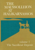 The Maussolleion at Halikarnassos: Reports of the Danish Archaeological Expedition to Bodrum: v. 1