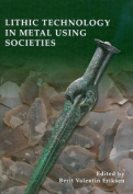 Lithic Technology in Metal Using Societies