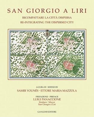 San Giorgio A Liri: Ricompattare la Citta Dispersa/Re-Integrating The Dispersed City