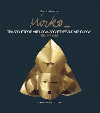 Mirko: Tra Archetipo E Mitologia/Archetype and Mythology, 1937-1968