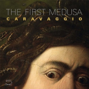 The First Medusa: Caravaggio