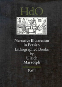 Narrative Illustration in Persian Lithographed Books (Handbook of Oriental Studies