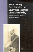 Reappraising Durkheim for the Study and Teaching of Religion Today