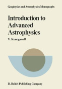 Introduction to Advanced Astrophysics (Geophysics and Astrophysics Monographs