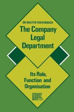 The Company Legal Department: Its Role, Function and Organization