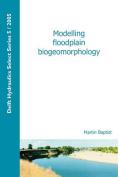 Modelling Floodplain Biogeomorphology