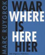 Marc Ruygrok Waar Is Heir/Where Is Here