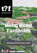 Hong Kong Fantasies. A Visual Expedition into the Future of a World-class City