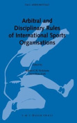 Arbitral and Disciplinary Rules of International Sports Organisations