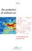 The Protection of Ambient Air in International and European Law