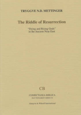 """The Riddle of Resurrection: """"Dying and Rising Gods"""" in the Ancient near East (Coniectanea biblica. Old Testament series)"""