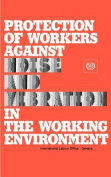 Protection of Workers Against Noise and Vibration in the Working Environment