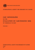 IARC Monographs on the Evaluation of Carcinogenic Risk of Chemicals to Man Vol 1