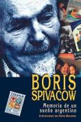 Boris Spivacow : Memoria De UN Sueno Argentino