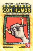 Escribir Con Humor : Juegos Literarios En El Taller