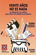 Veinte Anos No Es Nada : La Literatura y La Cultura Para Ninos Vista Desde El Periodismo