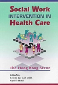 Social Work Intervention in Health Care - The Hong  Kong Scene