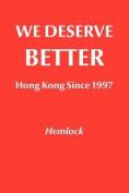 We Deserve Better