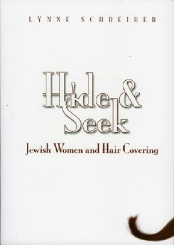 Hide and Seek: Jewish Women and Hair Covering by Lynne Schreiber.