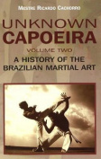 Unknown Capoeira Volume II - A History of the Brazilian Martial Arts
