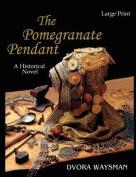 The Pomegranate Pendant [Large Print]