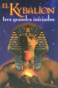 El Kybalion Tres Grandes Iniciados [Spanish]