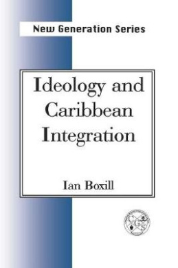 Ideology and Caribbean Integration (New generation series)
