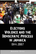 Elections, Violence and the Democratic Process in Jamaica