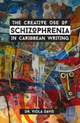 The Creative Use of Schizophrenia in Caribbean Writing