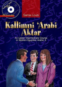Kallimni 'Arabi Aktar an Upper Intermediate Course in Spoken Egyptian Arabic