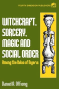 Witchcraft, Sorcery, Magic and Social Order Among the Ibibio of Nigeria