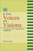 In Their Voices and Visions. Conversations with New Nigerian Writers
