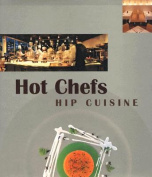 Hot Chefs Hip Cuisine: Recipes