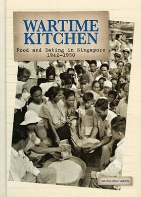 Wartime Kitchen: Food and Eating in Singapore 1942-1950