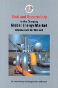 Risk and Uncertainty in the Changing Global Energy Market